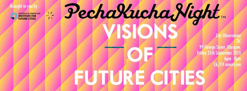 Pecha Kucha Glasgow Visions of Future Cities event details